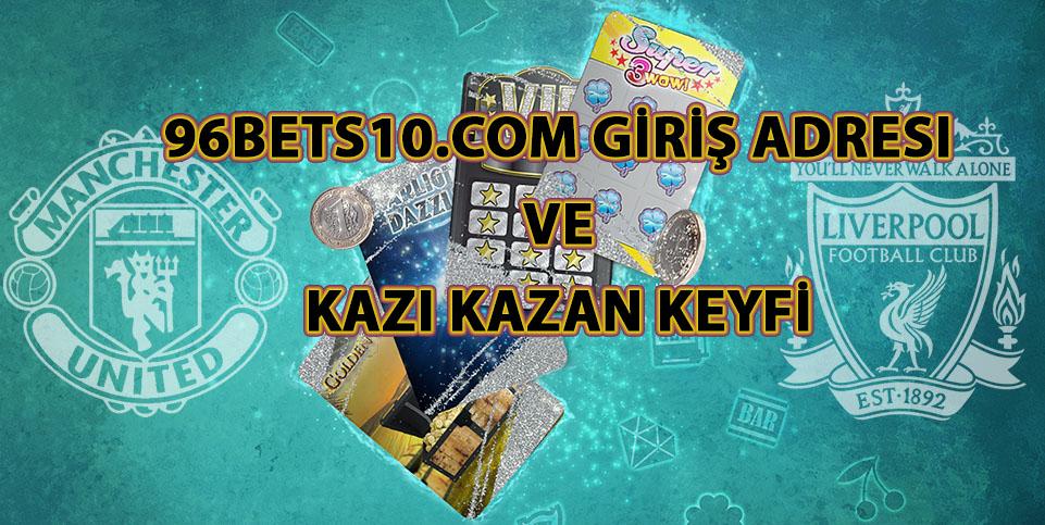 96Bets10.com Giriş Adresi ve Kazı Kazan Keyfi